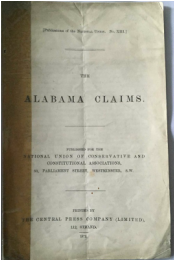 """The Alabama Claims"" Published by National Union of Conservative and Constitutional Associations ; Westminster, S.W. (London) Printed by The Central Press Company Strand, London 1872. Original Pamphlet, with title page to front and blank page to the back of this 9 page Pamphlet. Original Sellotape along the spine. Scarce/Rare.      The Alabama Claims were a series of demands for damages sought by the government of the United States from the United Kingdom in 1869, for the attacks upon Union merchant ships by Confederate Navy commerce raiders built in British shipyards during the American Civil War. The claims focused chiefly on the most famous of these raiders, the CSS Alabama, which took more than sixty prizes before she was sunk off the French coast in 1864.     After international arbitration endorsed the American position in 1872, Britain settled the matter by paying the United States $15.5 million, ending the dispute and leading to a treaty that restored friendly relations between Britain and the United States. That international arbitration established a precedent, and the case aroused interest in codifying public international law. The Alabama claims 1862-1872 were a diplomatic dispute between the United States and Great Britain that arose out of the U.S. Civil War. The peaceful resolution of these claims seven years after the war ended set an important precedent for solving serious international disputes through arbitration, and laid the foundation for greatly improved relations between Britain and the United States.     After years of unsuccessful U.S. diplomatic initiatives, a Joint High Commission meeting in Washington, D.C. during the early part of 1871 arrived at the basis for a settlement. The British Government expressed regret for its contribution to the success of Confederate commerce raiders. This agreement, dated May 8, 1871, and known as the Treaty of Washington, also established an arbitration commission to evaluate the merit of U.S. financial claims on Britain. In addition, the treaty addressed Anglo-American disputes over boundaries and fishing rights. The arbitration commission, which issued its decision in September 1872, rejected American claims for indirect damages, but did order Britain to pay the United States $15.5 million as compensation for the Alabama claims. Fine collectable condition. $750"